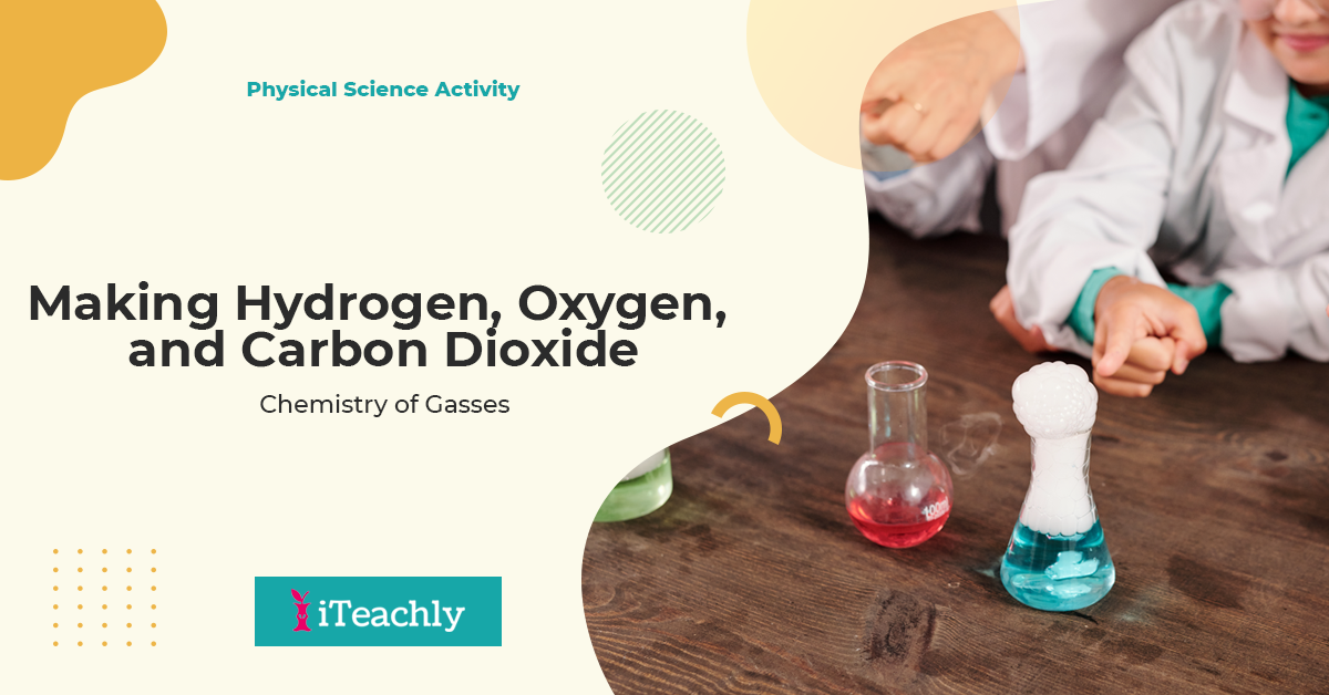 Chemistry of Gases: Making Hydrogen, Oxygen, and Carbon Dioxide